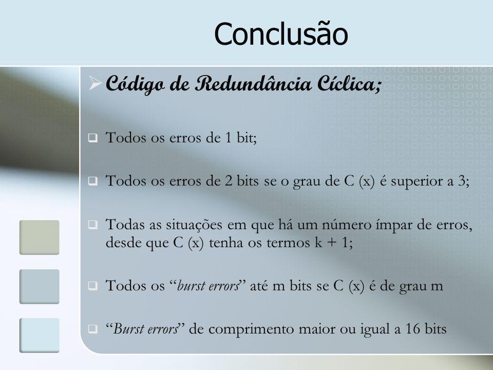 Conclusão  Código de Redundância Cíclica;  Todos os erros de 1 bit;  Todos os erros de 2 bits se o grau de C (x) é superior a 3;  Todas as situaçõ