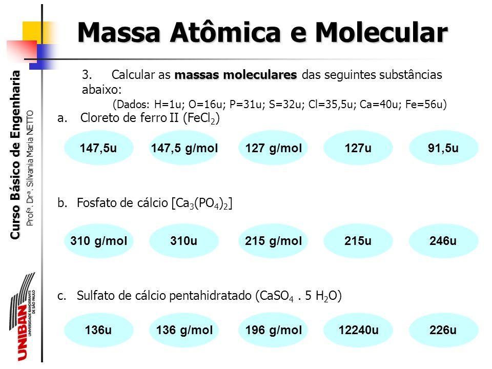 Curso Básico de Engenharia Prof a. Dr a. Silvania Maria NETTO Massa Atômica e Molecular MA uMassa Atômica (MA): é a massa do átomo medida em unidades