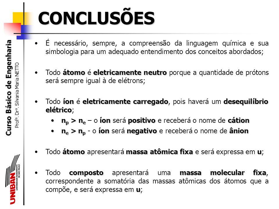Curso Básico de Engenharia Prof a. Dr a. Silvania Maria NETTO 8.Qual é a massa de 4,2x10 15 moléculas de cloreto de sódio (NaCl)? (Dados: Na = 23u; Cl