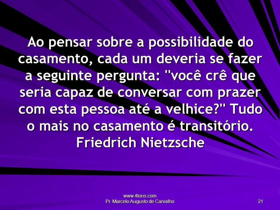 www.4tons.com Pr. Marcelo Augusto de Carvalho 21 Ao pensar sobre a possibilidade do casamento, cada um deveria se fazer a seguinte pergunta: ''você cr