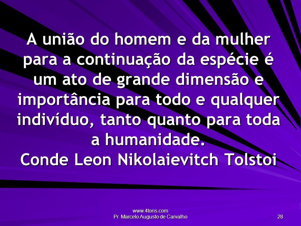 www.4tons.com Pr. Marcelo Augusto de Carvalho 28 A união do homem e da mulher para a continuação da espécie é um ato de grande dimensão e importância