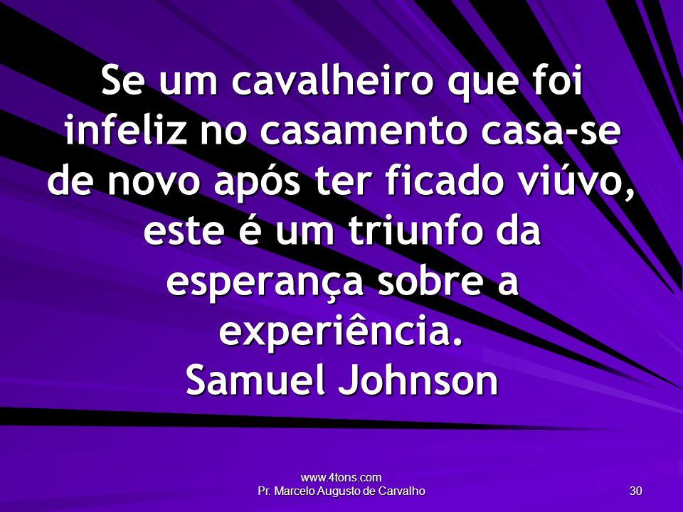 www.4tons.com Pr. Marcelo Augusto de Carvalho 30 Se um cavalheiro que foi infeliz no casamento casa-se de novo após ter ficado viúvo, este é um triunf