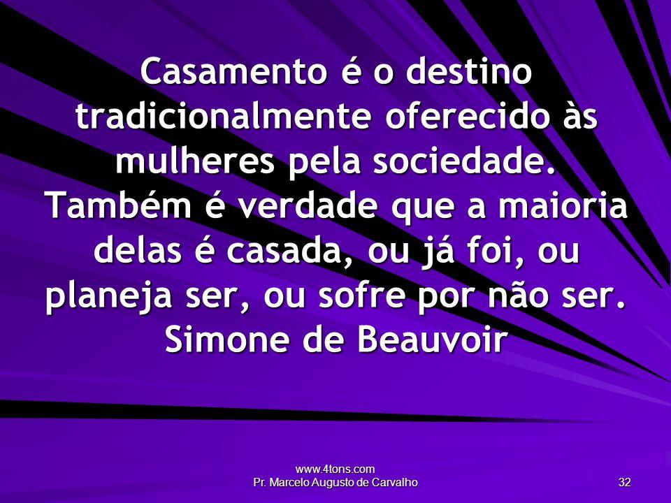 www.4tons.com Pr. Marcelo Augusto de Carvalho 32 Casamento é o destino tradicionalmente oferecido às mulheres pela sociedade. Também é verdade que a m