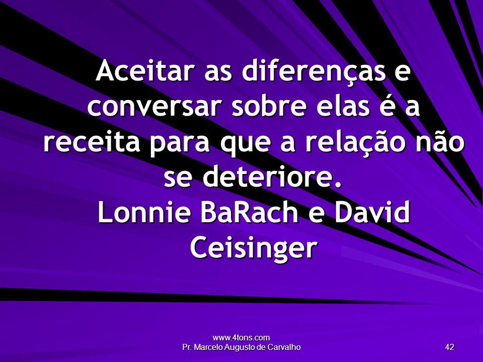www.4tons.com Pr. Marcelo Augusto de Carvalho 42 Aceitar as diferenças e conversar sobre elas é a receita para que a relação não se deteriore. Lonnie