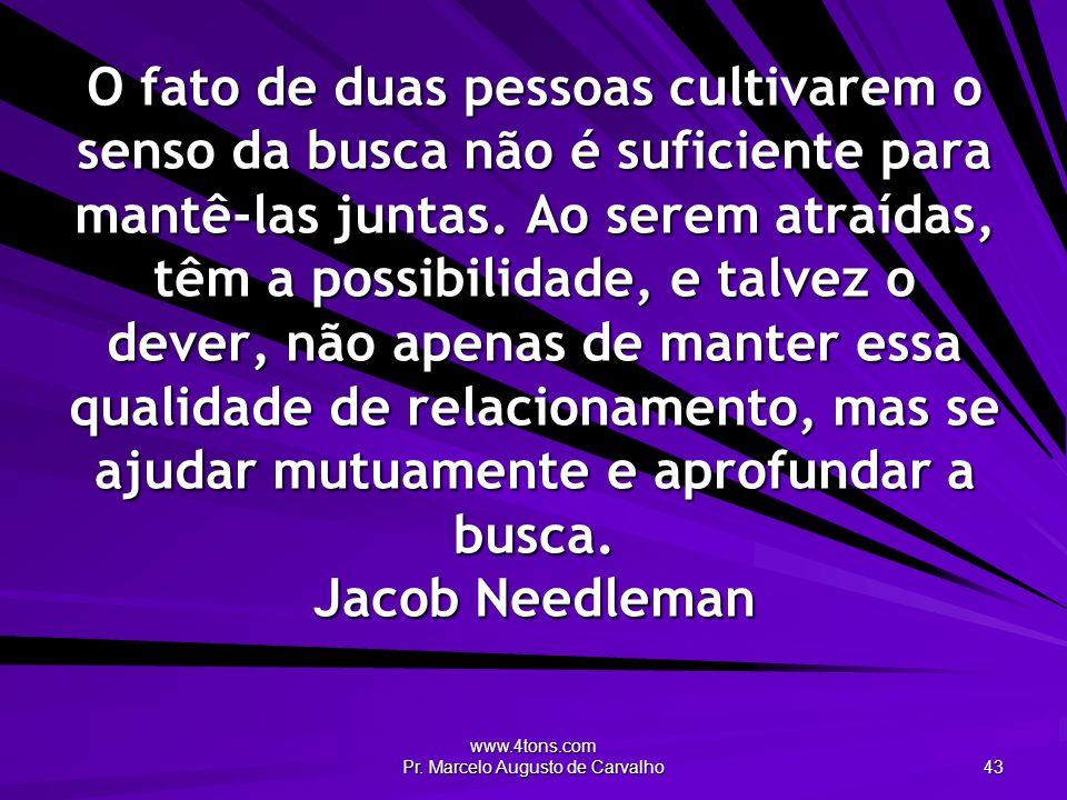 www.4tons.com Pr. Marcelo Augusto de Carvalho 43 O fato de duas pessoas cultivarem o senso da busca não é suficiente para mantê-las juntas. Ao serem a