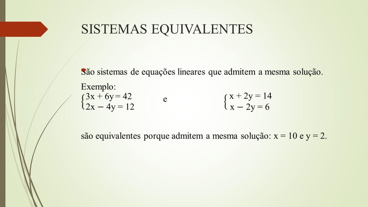 SISTEMAS EQUIVALENTES  3x + 6y = 42 x + 2y = 14 e