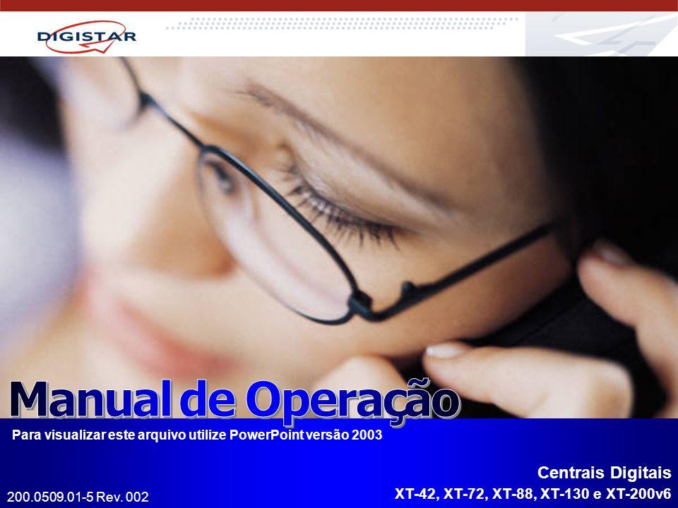 Centrais Digitais XT-42, XT-72, XT-88, XT-130 e XT-200v6 Para visualizar este arquivo utilize PowerPoint versão 2003 200.0509.01-5 Rev. 002