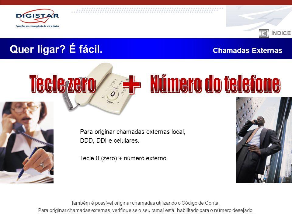 Quer ligar? É fácil. Chamadas Externas Para originar chamadas externas local, DDD, DDI e celulares. Tecle 0 (zero) + número externo Também é possível