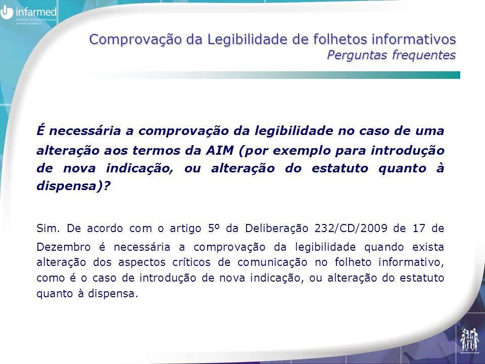 Comprovação da Legibilidade de folhetos informativos Perguntas frequentes É necessária a comprovação da legibilidade no caso de uma alteração aos termos da AIM (por exemplo para introdução de nova indicação, ou alteração do estatuto quanto à dispensa).