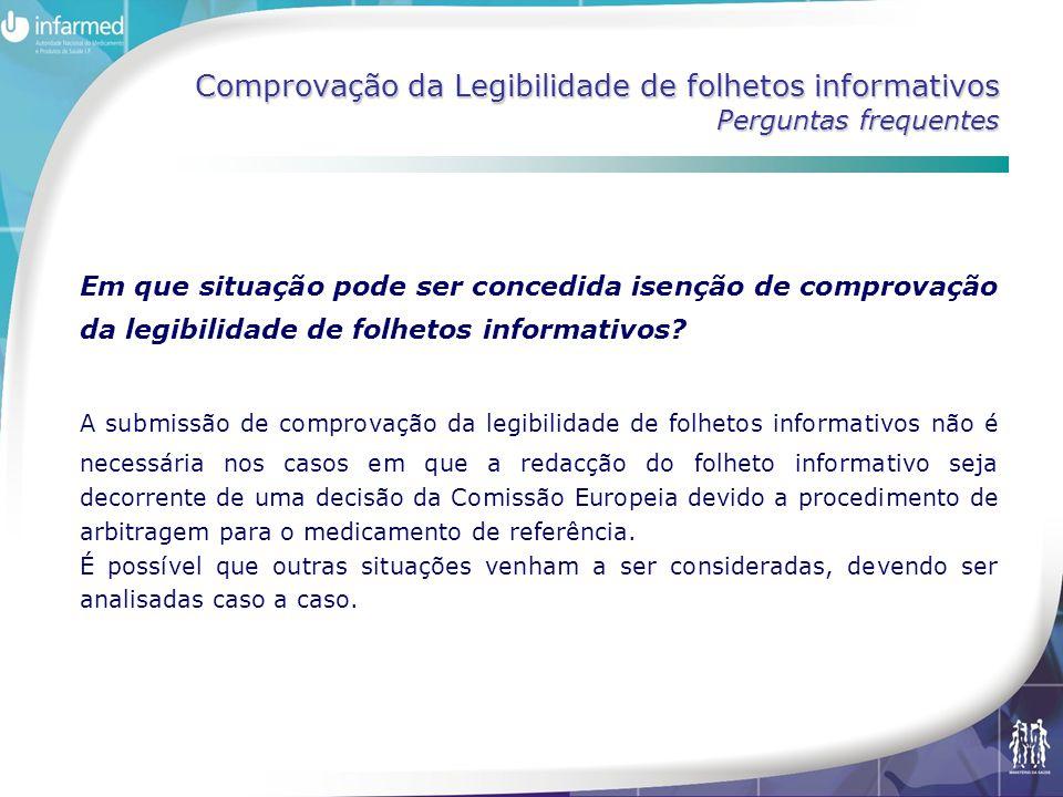 Comprovação da Legibilidade de folhetos informativos Perguntas frequentes Em que situação pode ser concedida isenção de comprovação da legibilidade de folhetos informativos.