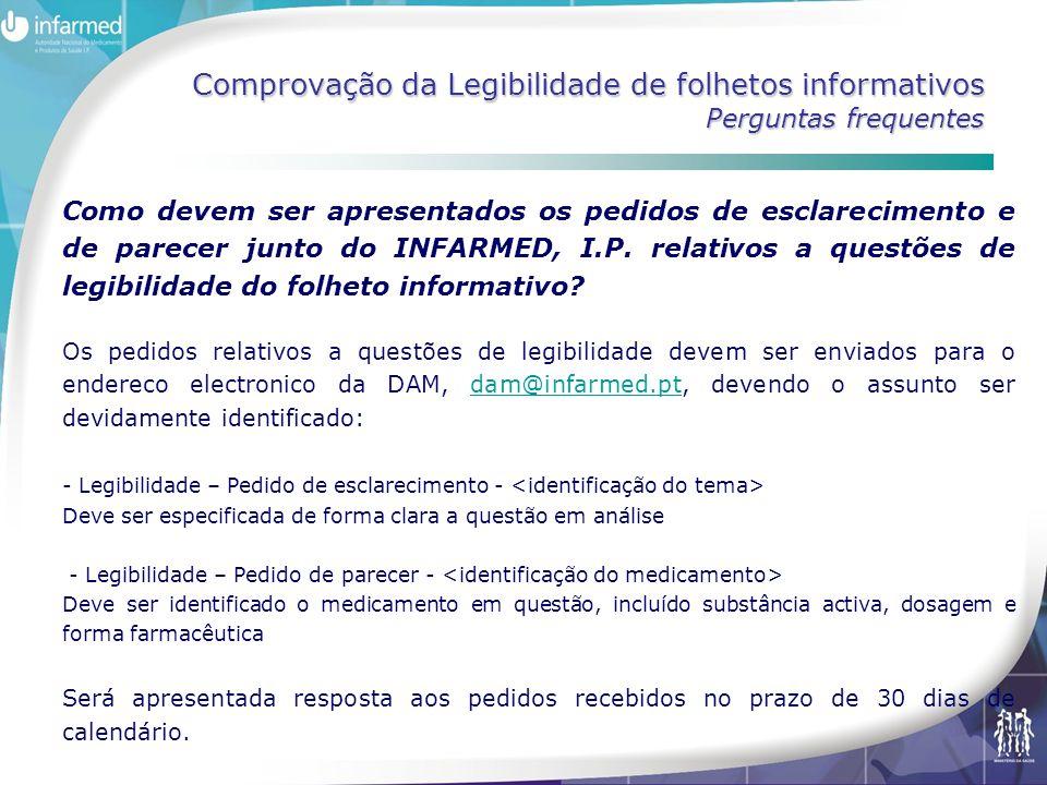 Comprovação da Legibilidade de folhetos informativos Perguntas frequentes Como devem ser apresentados os pedidos de esclarecimento e de parecer junto do INFARMED, I.P.