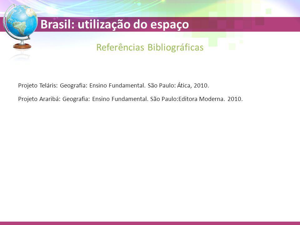 Brasil: utilização do espaço Projeto Teláris: Geografia: Ensino Fundamental. São Paulo: Ática, 2010. Projeto Araribá: Geografia: Ensino Fundamental. S