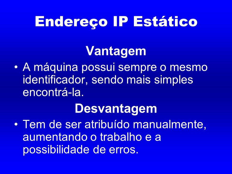 Endereço IP Estático Vantagem A máquina possui sempre o mesmo identificador, sendo mais simples encontrá-la.