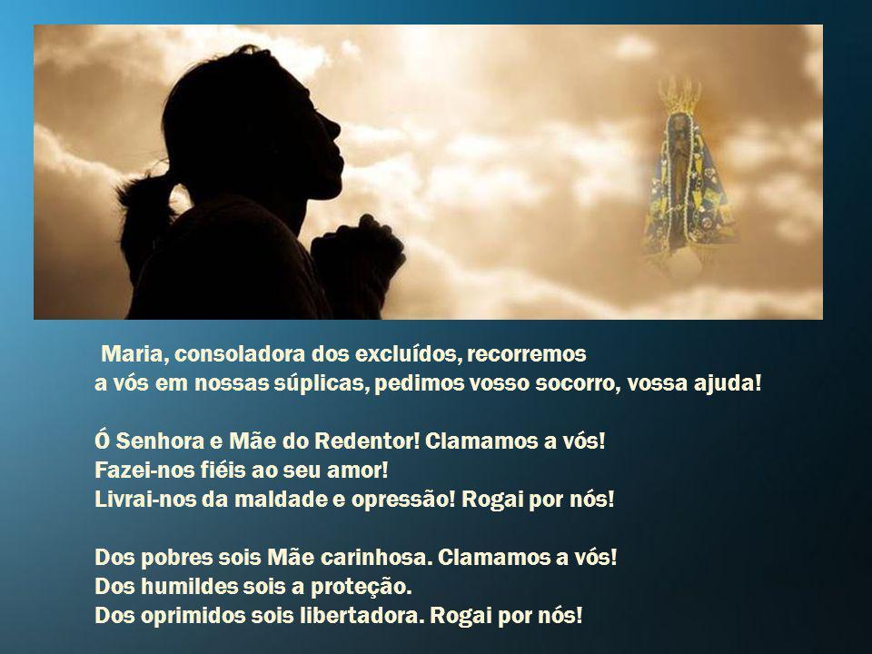 Maria, consoladora dos excluídos, recorremos a vós em nossas súplicas, pedimos vosso socorro, vossa ajuda.