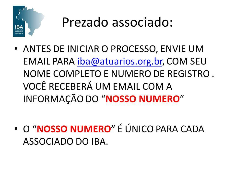 Prezado associado: ANTES DE INICIAR O PROCESSO, ENVIE UM EMAIL PARA iba@atuarios.org.br, COM SEU NOME COMPLETO E NUMERO DE REGISTRO. VOCÊ RECEBERÁ UM