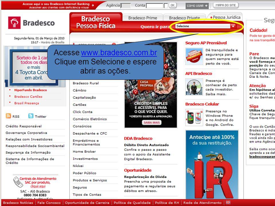 Acesse www.bradesco.com.br Clique em Selecione e espere abrir as oções.www.bradesco.com.br