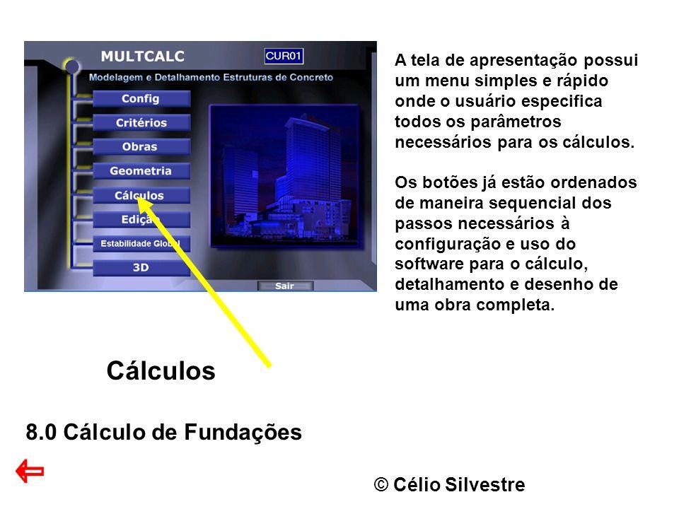 © Célio Silvestre Cálculos 8.0 Cálculo de Fundações A tela de apresentação possui um menu simples e rápido onde o usuário especifica todos os parâmetros necessários para os cálculos.