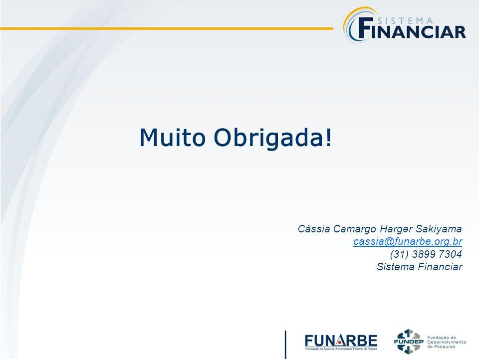 Muito Obrigada! Cássia Camargo Harger Sakiyama cassia@funarbe.org.br (31) 3899 7304 Sistema Financiar