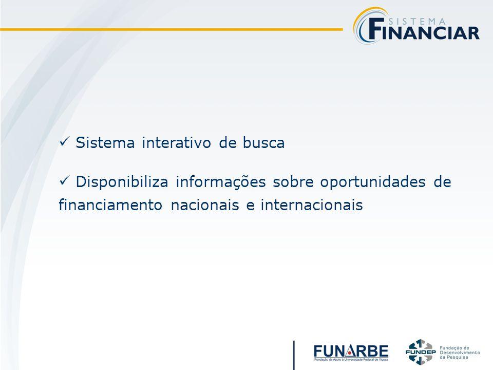 Sistema interativo de busca Disponibiliza informações sobre oportunidades de financiamento nacionais e internacionais