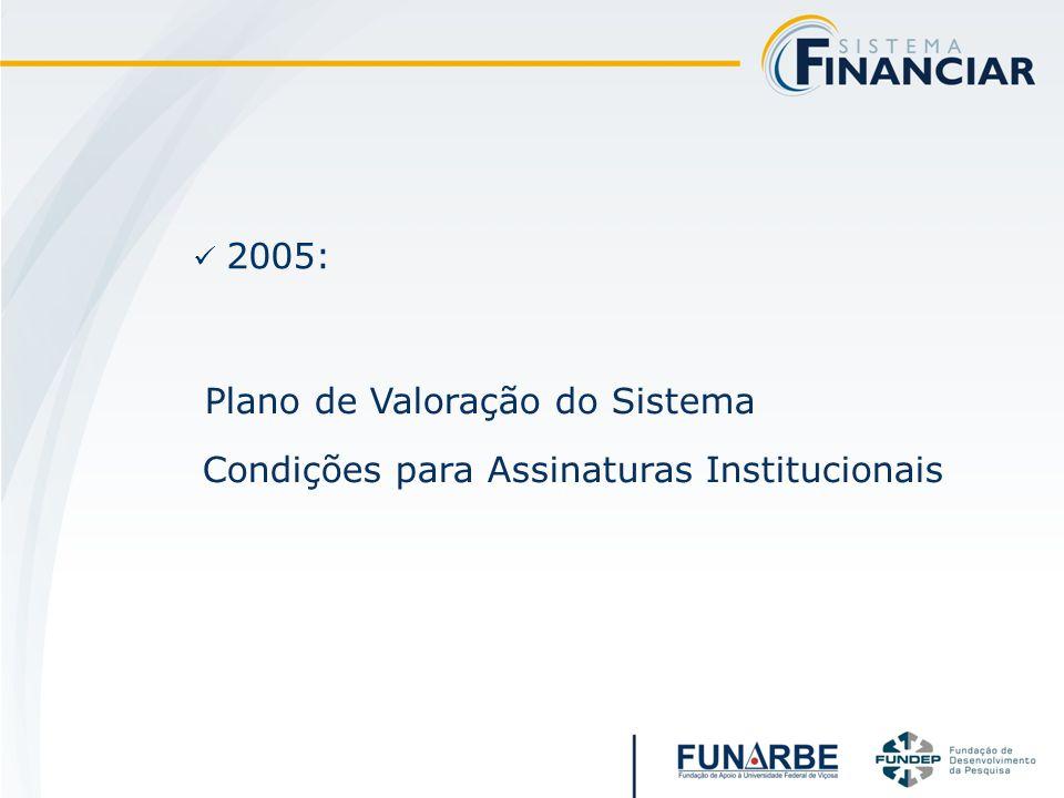 2005: Plano de Valoração do Sistema Condições para Assinaturas Institucionais