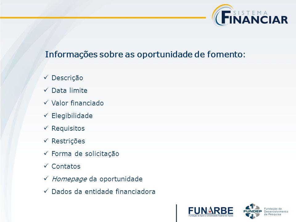 Descrição Data limite Valor financiado Elegibilidade Requisitos Restrições Forma de solicitação Contatos Homepage da oportunidade Dados da entidade financiadora Informações sobre as oportunidade de fomento: