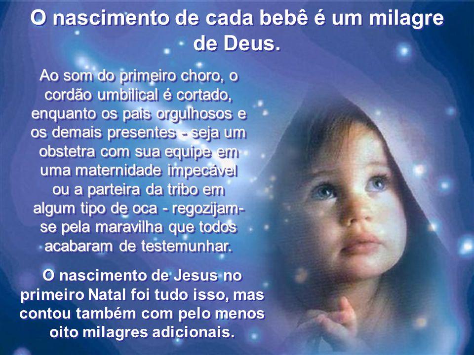 O nascimento de cada bebê é um milagre de Deus.