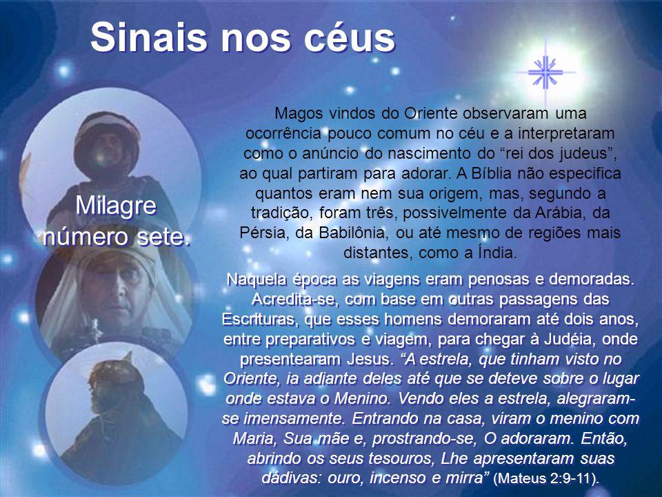 Sinais nos céus Magos vindos do Oriente observaram uma ocorrência pouco comum no céu e a interpretaram como o anúncio do nascimento do rei dos judeus , ao qual partiram para adorar.