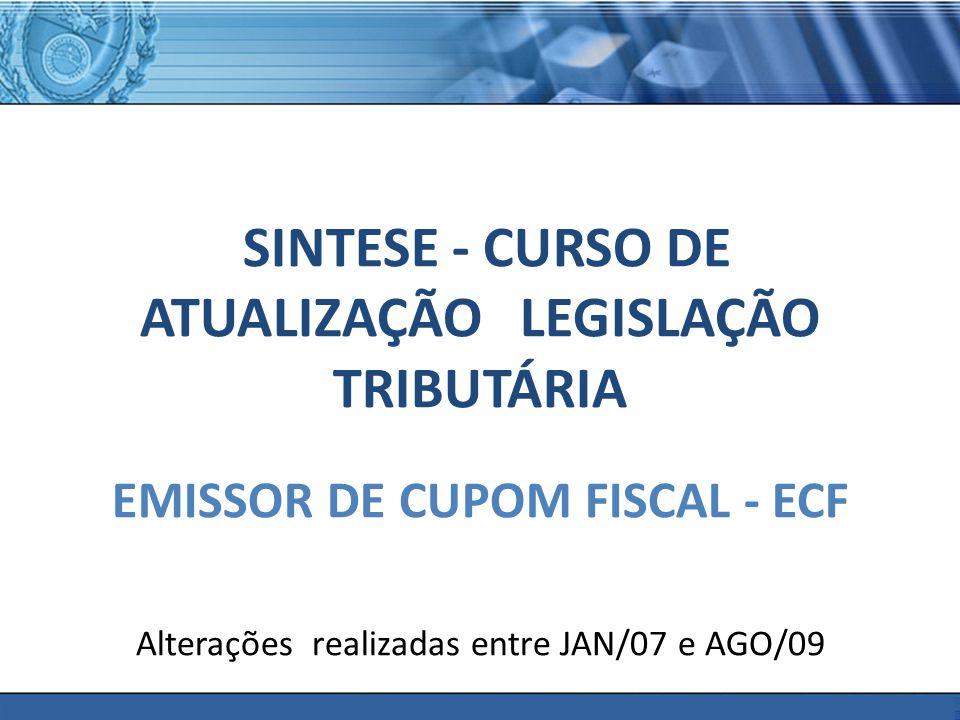 PLONE - 2007 SINTESE - CURSO DE ATUALIZAÇÃO LEGISLAÇÃO TRIBUTÁRIA EMISSOR DE CUPOM FISCAL - ECF Alterações realizadas entre JAN/07 e AGO/09