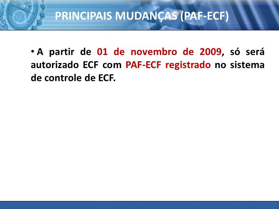 PLONE - 2007 PRINCIPAIS MUDANÇAS (PAF-ECF) A partir de 01 de novembro de 2009, só será autorizado ECF com PAF-ECF registrado no sistema de controle de