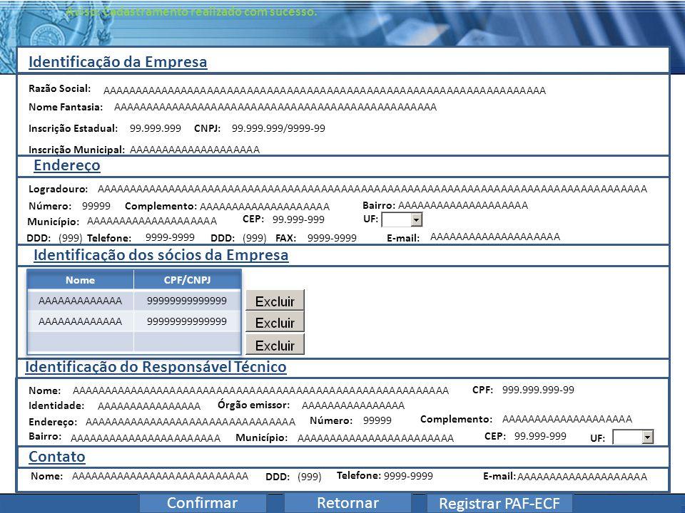 PLONE - 2007 Identificação da Empresa Aviso: Cadastramento realizado com sucesso. Confirmar Razão Social: Inscrição Municipal: Nome Fantasia: Inscriçã