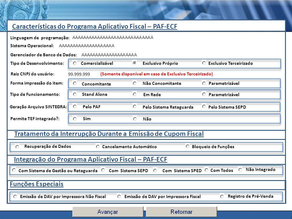 PLONE - 2007 Características do Programa Aplicativo Fiscal – PAF-ECF Linguagem de programação: Sistema Operacional: Gerenciador de Banco de Dados: AAA