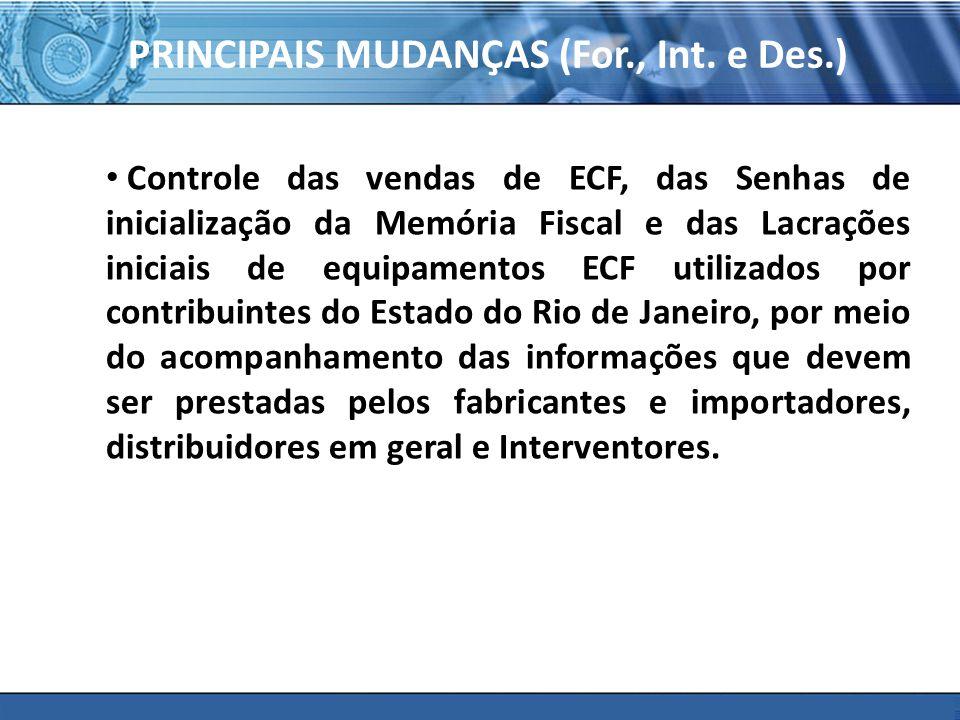 PLONE - 2007 PRINCIPAIS MUDANÇAS (For., Int. e Des.) Controle das vendas de ECF, das Senhas de inicialização da Memória Fiscal e das Lacrações iniciai
