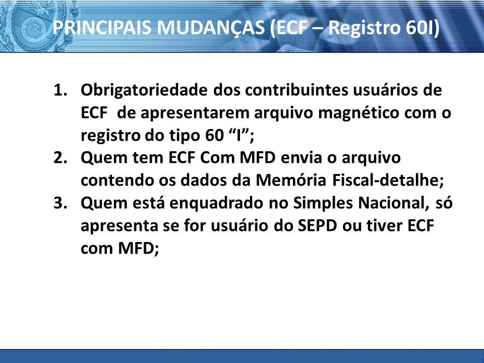 PLONE - 2007 PRINCIPAIS MUDANÇAS (ECF – Registro 60I) 1.Obrigatoriedade dos contribuintes usuários de ECF de apresentarem arquivo magnético com o regi