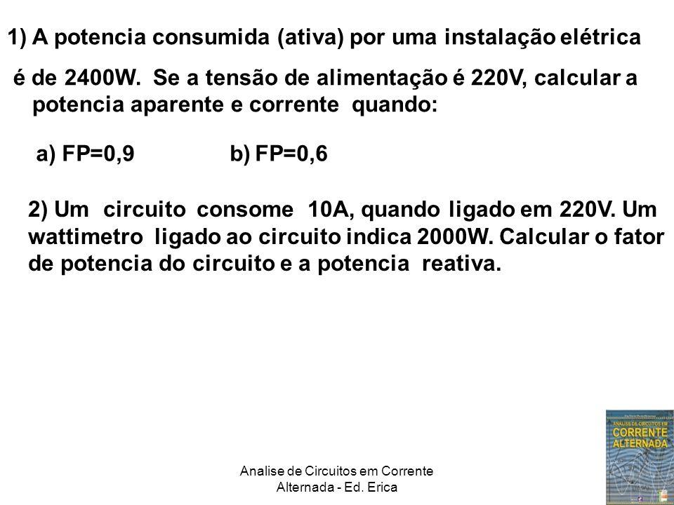 Analise de Circuitos em Corrente Alternada - Ed. Erica b)FP=0,6 1)A potencia consumida (ativa) por uma instalação elétrica é de 2400W. Se a tensão de