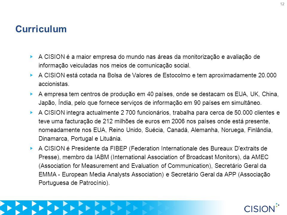 12 Curriculum A CISION é a maior empresa do mundo nas áreas da monitorização e avaliação de informação veiculadas nos meios de comunicação social.