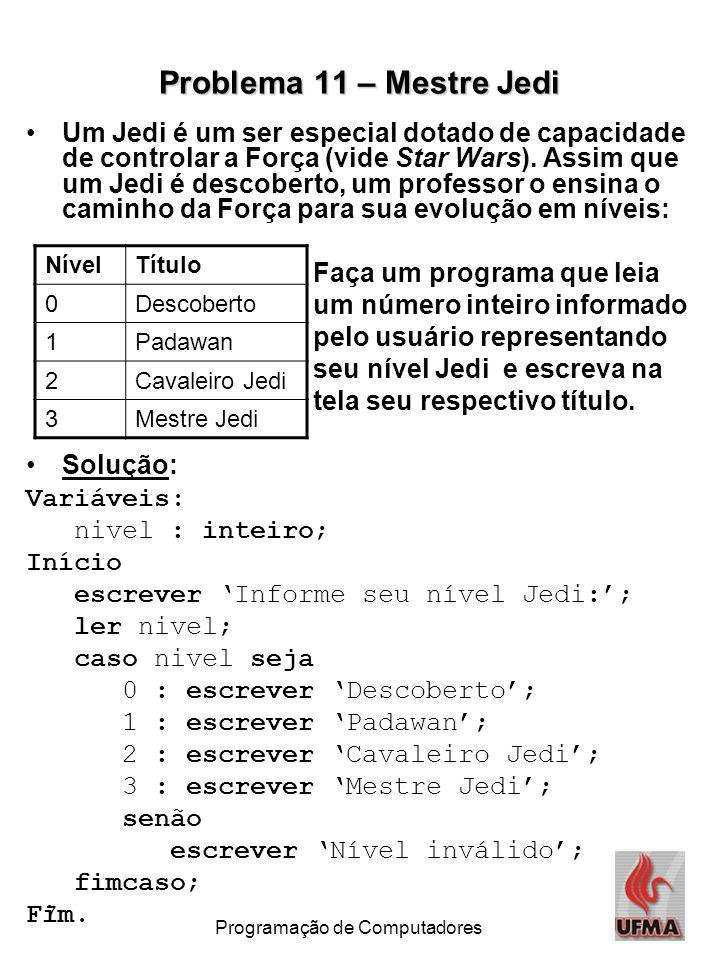 7 Programação de Computadores Problema 11 – Mestre Jedi Um Jedi é um ser especial dotado de capacidade de controlar a Força (vide Star Wars). Assim qu