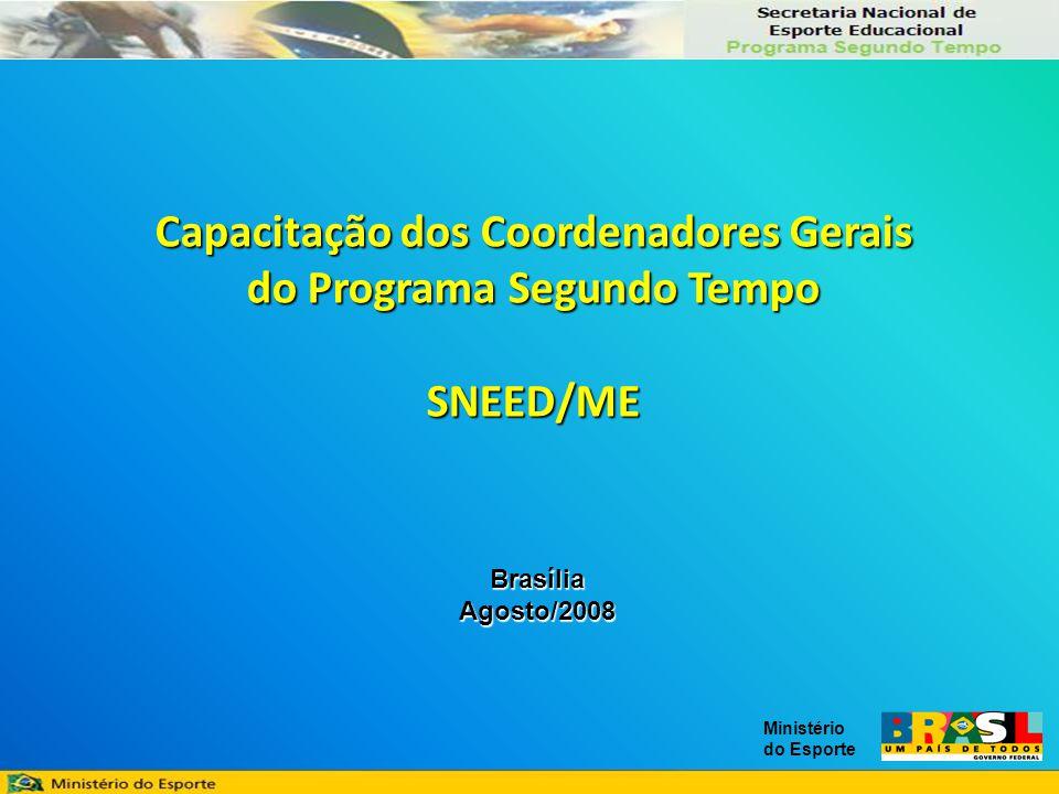 Ministério do Esporte Capacitação dos Coordenadores Gerais do Programa Segundo Tempo SNEED/ME BrasíliaAgosto/2008