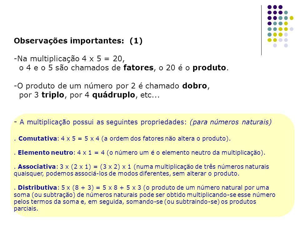 Observações importantes: (1) -Na multiplicação 4 x 5 = 20, o 4 e o 5 são chamados de fatores, o 20 é o produto. -O produto de um número por 2 é chamad