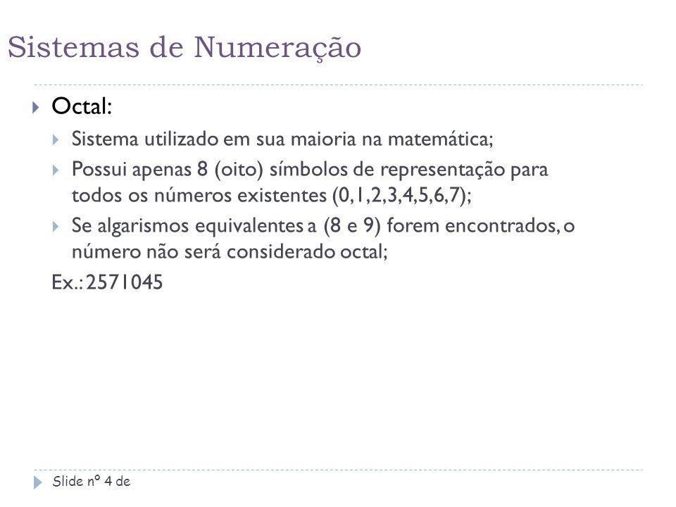 Sistemas de Numeração Slide nº 5 de  Decimal:  Mais comum de utilização diária (matemática, física, química...);  Possui dez símbolos de representação.