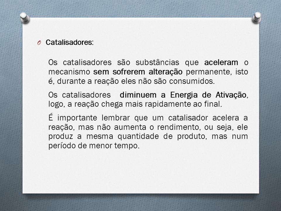 O Catalisadores: Os catalisadores são substâncias que aceleram o mecanismo sem sofrerem alteração permanente, isto é, durante a reação eles não são co