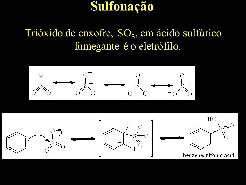 Trióxido de enxofre, SO 3, em ácido sulfúrico fumegante é o eletrófilo. Sulfonação