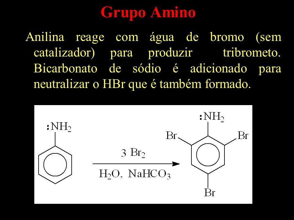 Anilina reage com água de bromo (sem catalizador) para produzir tribrometo.