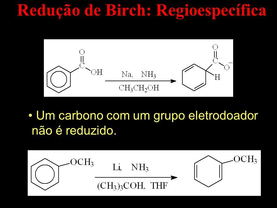 Redução de Birch: Regioespecífica A carbon with an e - -withdrawing group is reduced.