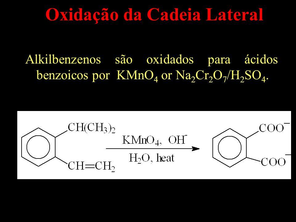 Oxidação da Cadeia Lateral Alkilbenzenos são oxidados para ácidos benzoicos por KMnO 4 or Na 2 Cr 2 O 7 /H 2 SO 4.