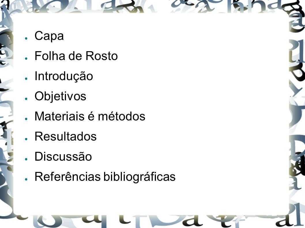 ● Capa ● Folha de Rosto ● Introdução ● Objetivos ● Materiais é métodos ● Resultados ● Discussão ● Referências bibliográficas