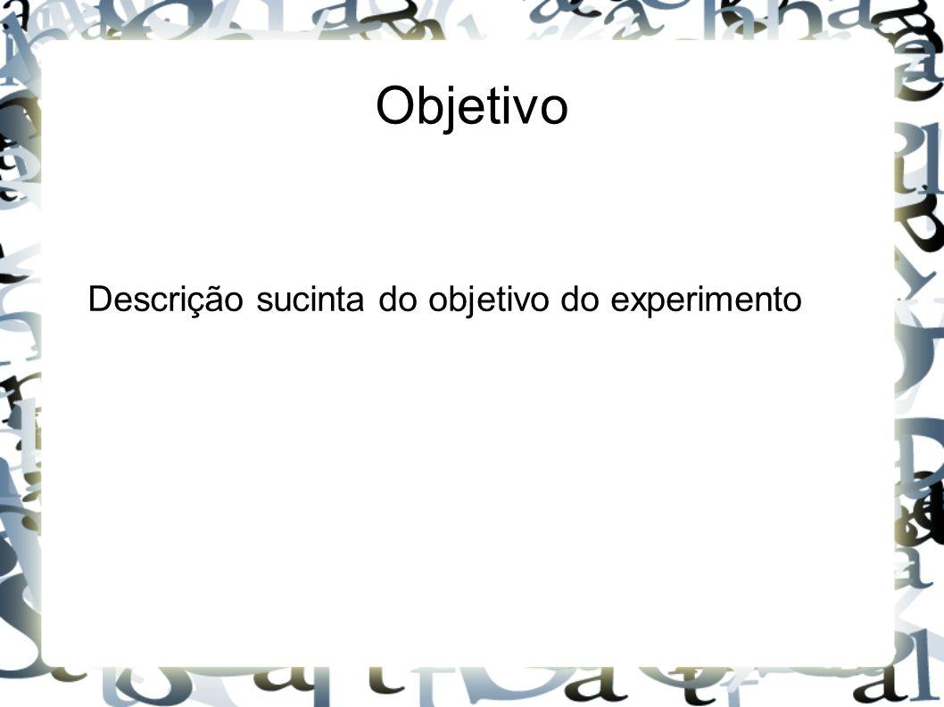 Objetivo Descrição sucinta do objetivo do experimento
