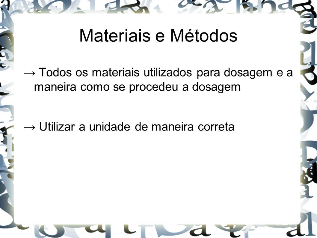 Materiais e Métodos → Todos os materiais utilizados para dosagem e a maneira como se procedeu a dosagem → Utilizar a unidade de maneira correta