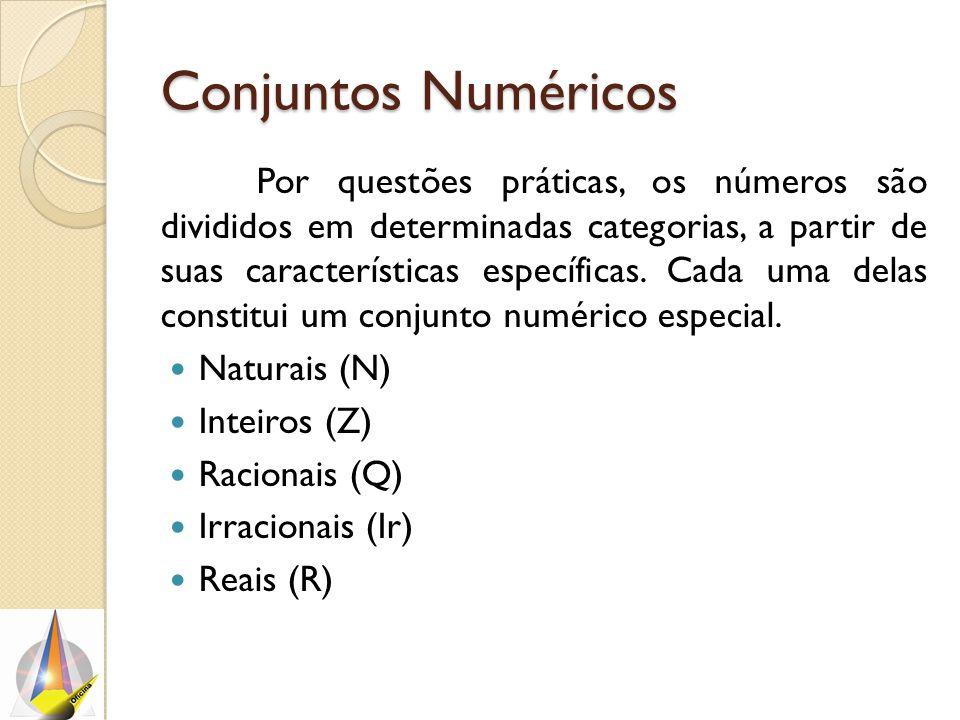 Conjuntos Numéricos Por questões práticas, os números são divididos em determinadas categorias, a partir de suas características específicas. Cada uma