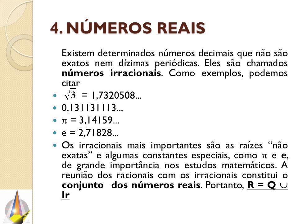 4. NÚMEROS REAIS Existem determinados números decimais que não são exatos nem dízimas periódicas. Eles são chamados números irracionais. Como exemplos