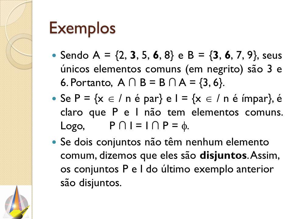 Exemplos Sendo A = {2, 3, 5, 6, 8} e B = {3, 6, 7, 9}, seus únicos elementos comuns (em negrito) são 3 e 6. Portanto, A ∩ B = B ∩ A = {3, 6}. Se P = {